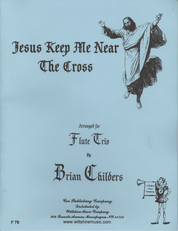 Jesus, Keep Me Near the Cross (Brian Childers) - DOANE, W.
