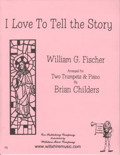 I Love to Tell the Story (Brian Childers) - FISCHER, W.